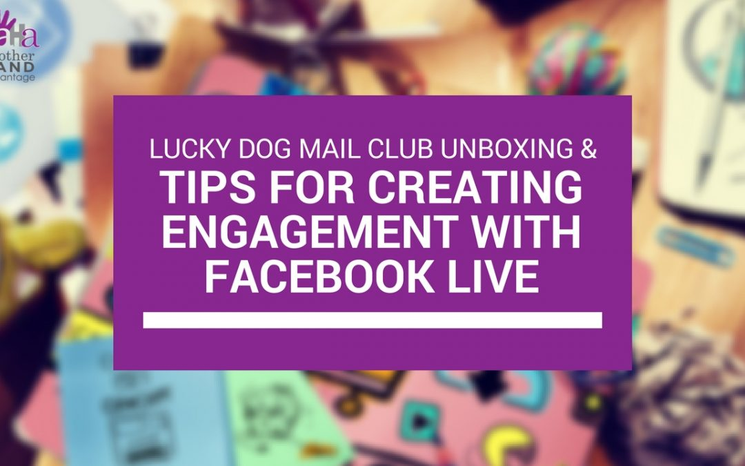 Facebook Live Unboxing with Lucky Dog Mail Club – Tips For Utilizing Live Video